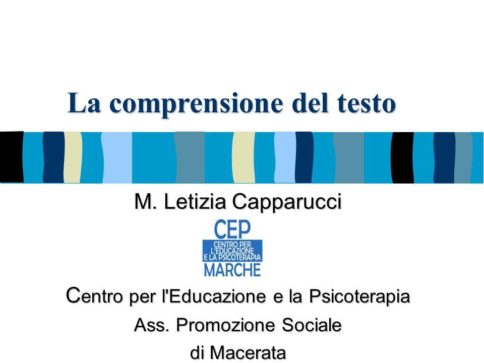La comprensione del testo M. Letizia Capparucci C entro per l'Educazione e la Psicoterapia Ass. Promozione Sociale di Macerata