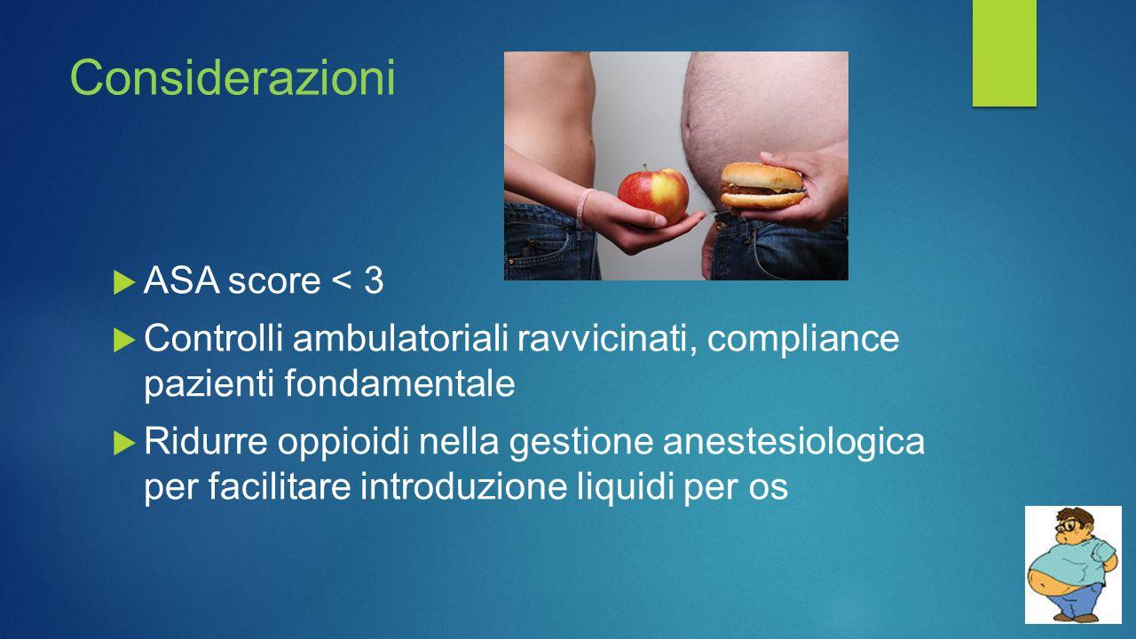 Considerazioni  ASA score < 3  Controlli ambulatoriali ravvicinati, compliance pazienti fondamentale  Ridurre oppioidi nella gestione anestesiologi