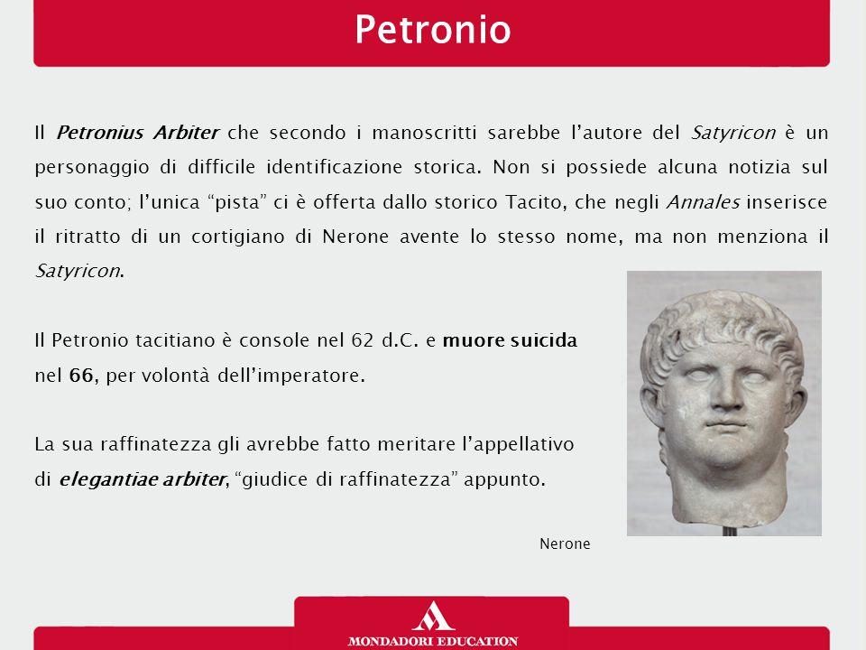 Il Petronius Arbiter che secondo i manoscritti sarebbe l'autore del Satyricon è un personaggio di difficile identificazione storica.
