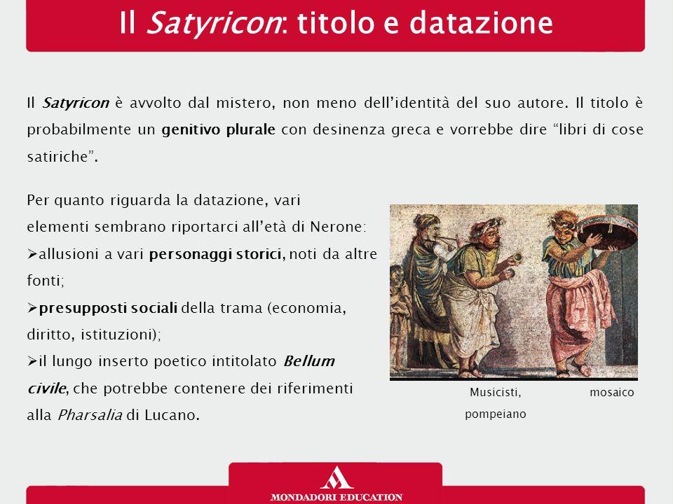 Il Satyricon: titolo e datazione Il Satyricon è avvolto dal mistero, non meno dell'identità del suo autore.