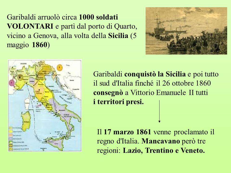 Garibaldi arruolò circa 1000 soldati VOLONTARI e partì dal porto di Quarto, vicino a Genova, alla volta della Sicilia (5 maggio 1860) Garibaldi conqui
