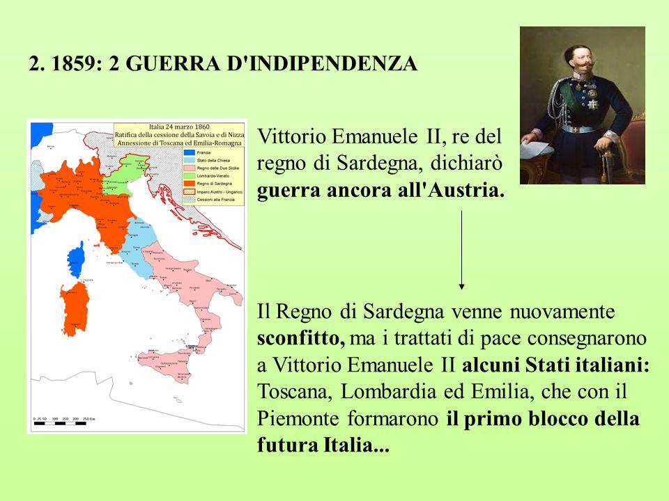 2. 1859: 2 GUERRA D'INDIPENDENZA Vittorio Emanuele II, re del regno di Sardegna, dichiarò guerra ancora all'Austria. Il Regno di Sardegna venne nuovam