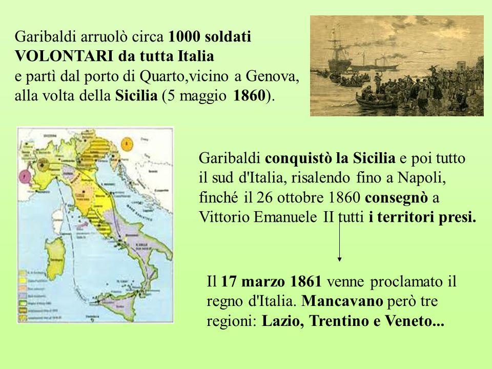 Garibaldi arruolò circa 1000 soldati VOLONTARI da tutta Italia e partì dal porto di Quarto,vicino a Genova, alla volta della Sicilia (5 maggio 1860).