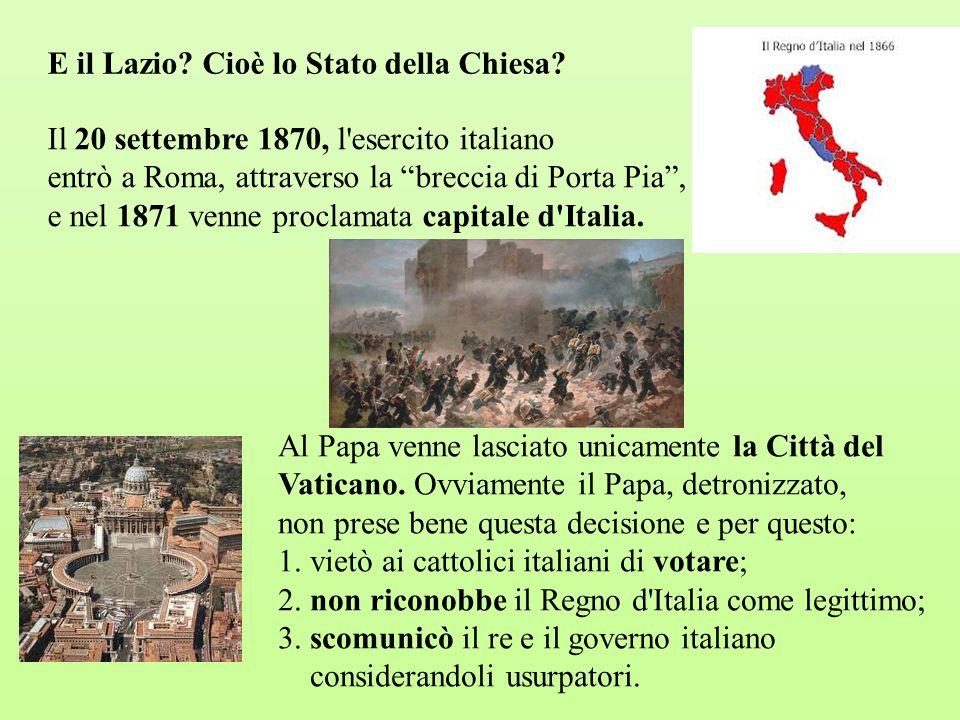 """E il Lazio? Cioè lo Stato della Chiesa? Il 20 settembre 1870, l'esercito italiano entrò a Roma, attraverso la """"breccia di Porta Pia"""", e nel 1871 venne"""