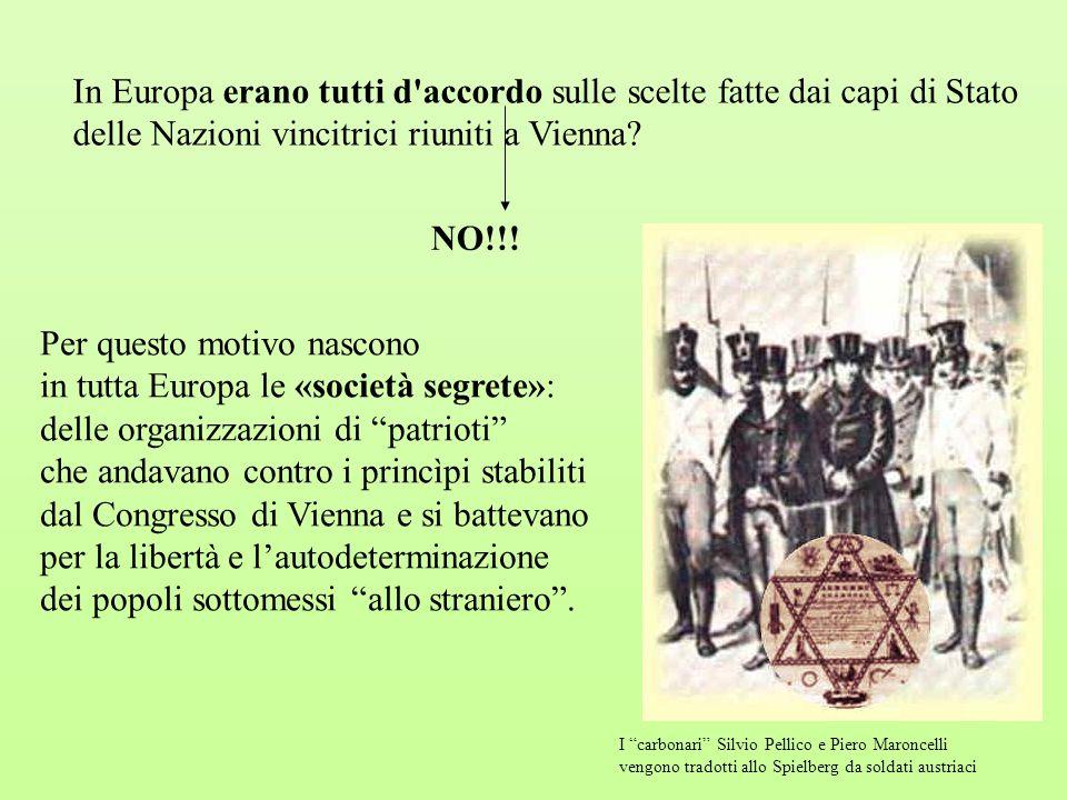 In Europa erano tutti d'accordo sulle scelte fatte dai capi di Stato delle Nazioni vincitrici riuniti a Vienna? NO!!! Per questo motivo nascono in tut