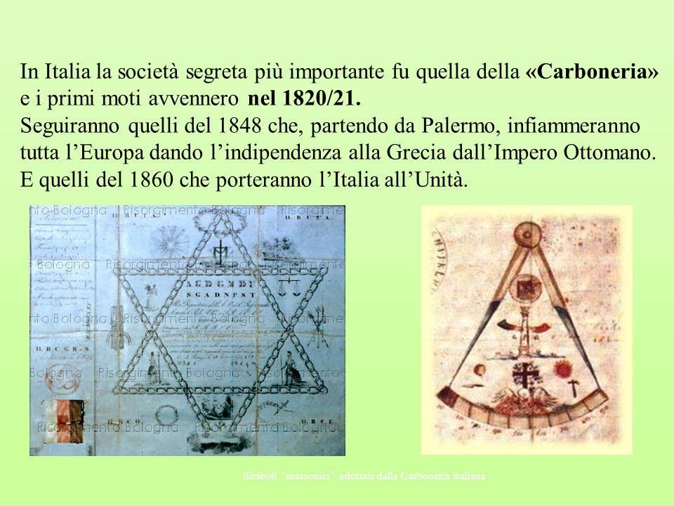 In Italia la società segreta più importante fu quella della «Carboneria» e i primi moti avvennero nel 1820/21. Seguiranno quelli del 1848 che, partend