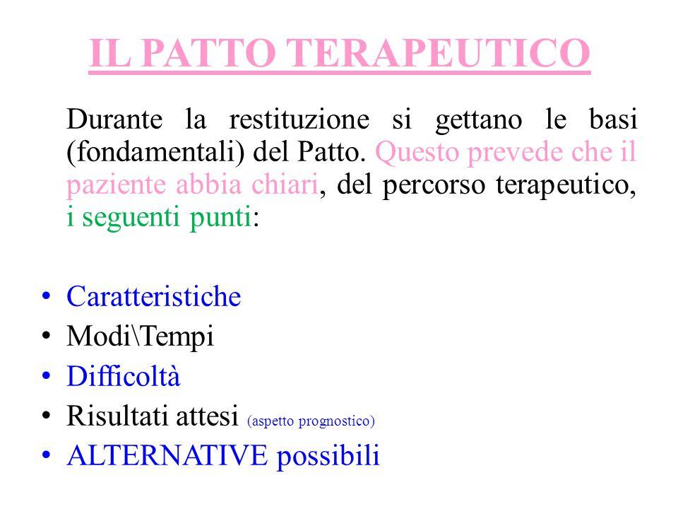 IL PATTO TERAPEUTICO Durante la restituzione si gettano le basi (fondamentali) del Patto.