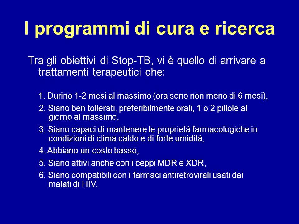 I programmi di cura e ricerca Tra gli obiettivi di Stop-TB, vi è quello di arrivare a trattamenti terapeutici che: 1. Durino 1-2 mesi al massimo (ora