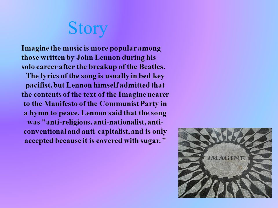 Imagine the music is more popular among those written by John Lennon during his solo career after the breakup of the Beatles.