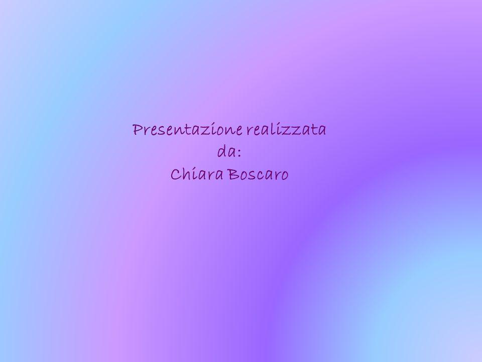 Presentazione realizzata da: Chiara Boscaro
