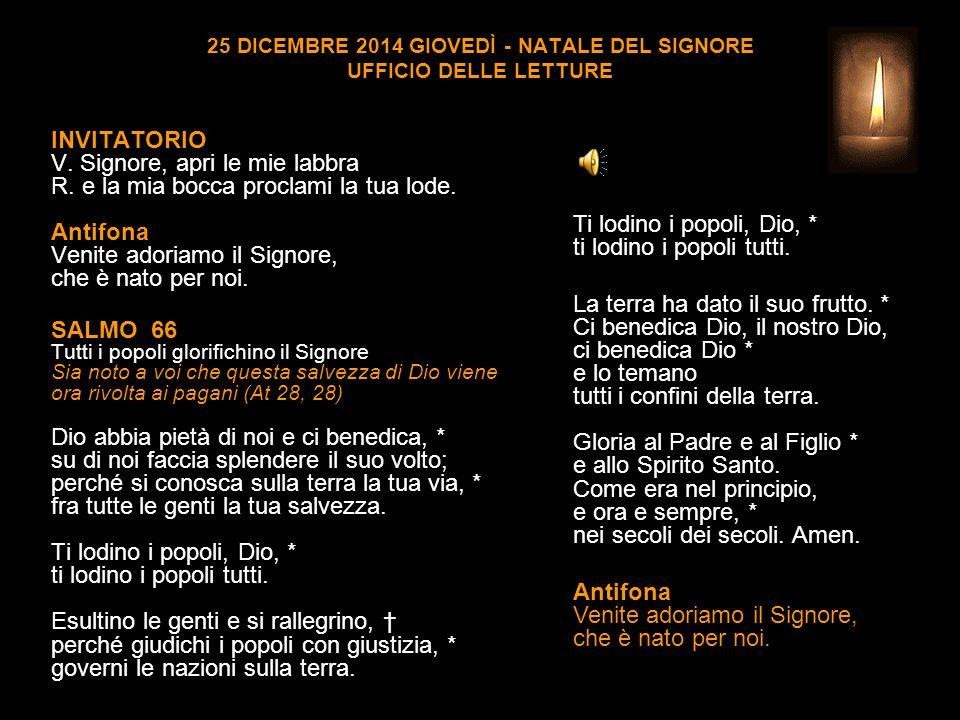 25 DICEMBRE 2014 GIOVEDÌ - NATALE DEL SIGNORE UFFICIO DELLE LETTURE INVITATORIO V.