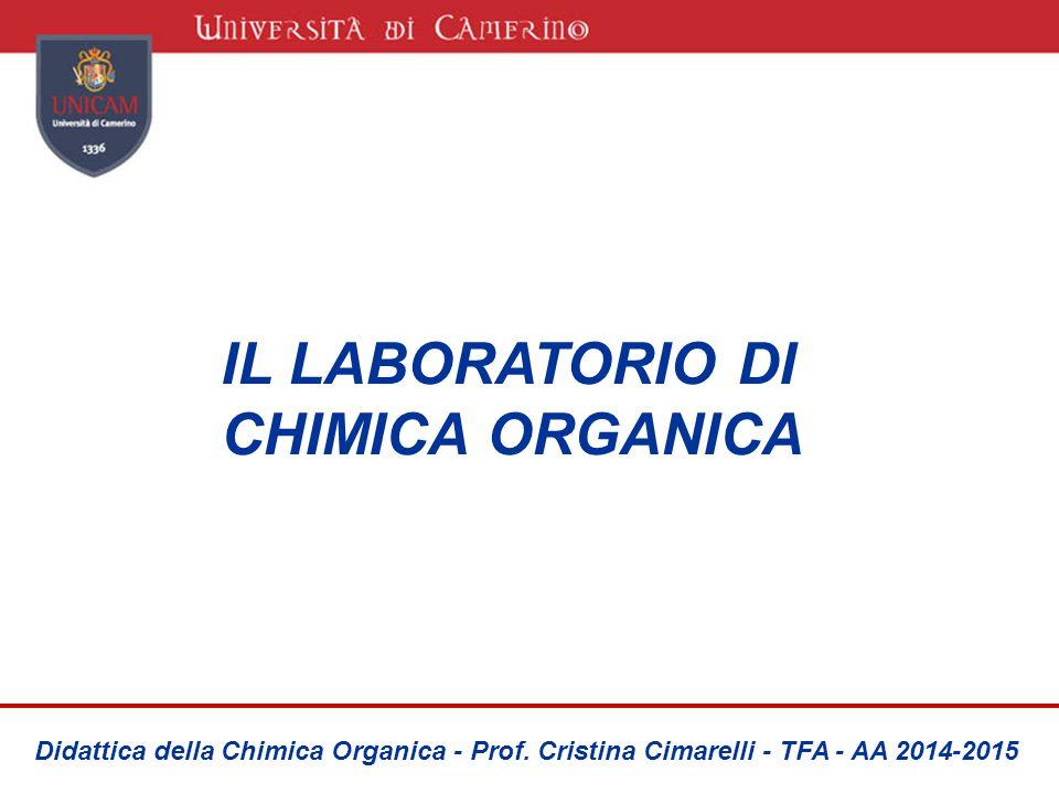 IL LABORATORIO DI CHIMICA ORGANICA Didattica della Chimica Organica - Prof. Cristina Cimarelli - TFA - AA 2014-2015