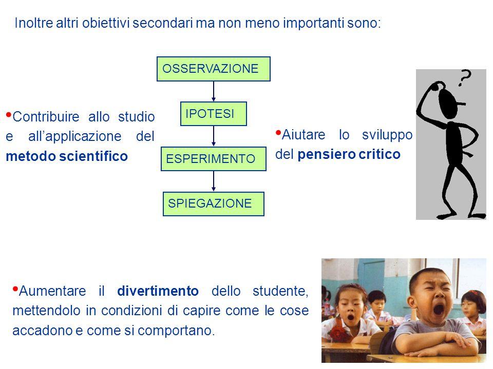 Inoltre altri obiettivi secondari ma non meno importanti sono: Aumentare il divertimento dello studente, mettendolo in condizioni di capire come le co