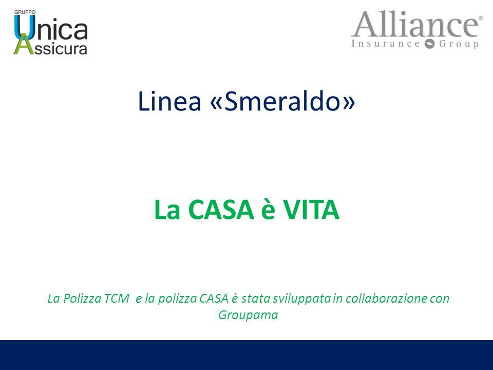 Linea «Smeraldo» La CASA è VITA La Polizza TCM e la polizza CASA è stata sviluppata in collaborazione con Groupama