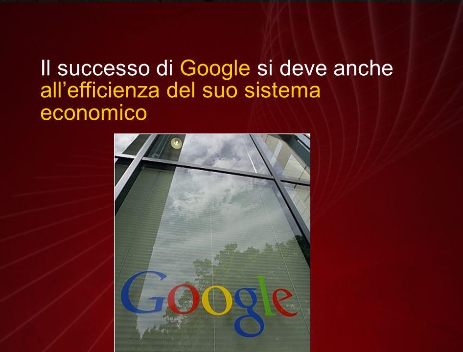 Il successo di Google si deve anche all'efficienza del suo sistema economico