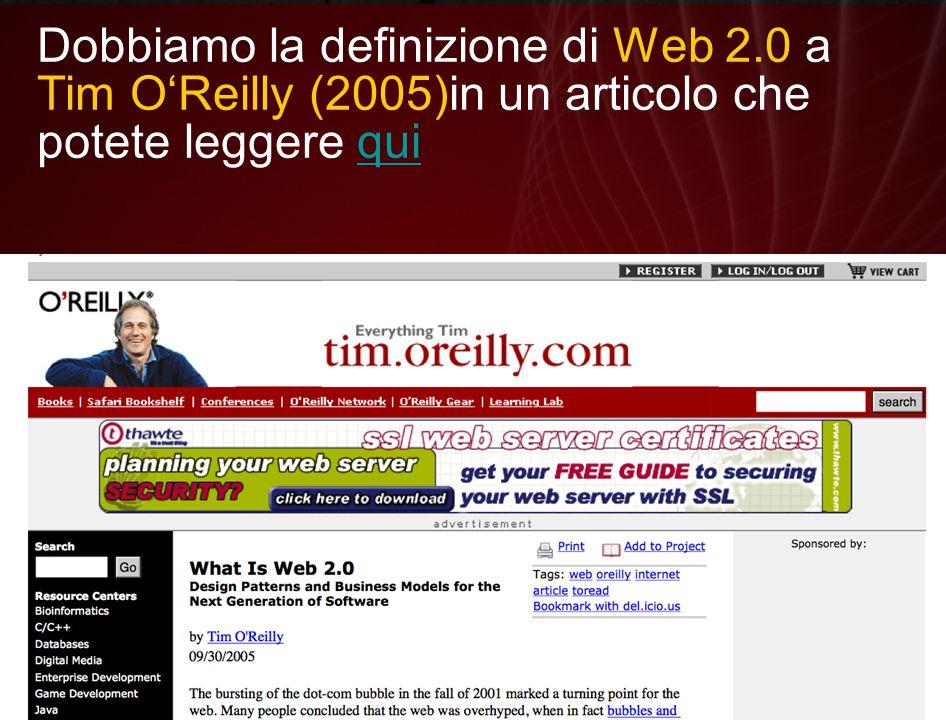Dobbiamo la definizione di Web 2.0 a Tim O'Reilly (2005)in un articolo che potete leggere quiqui