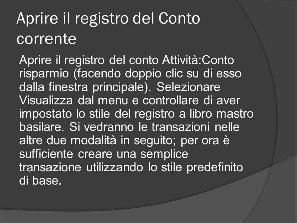 Aprire il registro del Conto corrente Aprire il registro del conto Attività:Conto risparmio (facendo doppio clic su di esso dalla finestra principale).