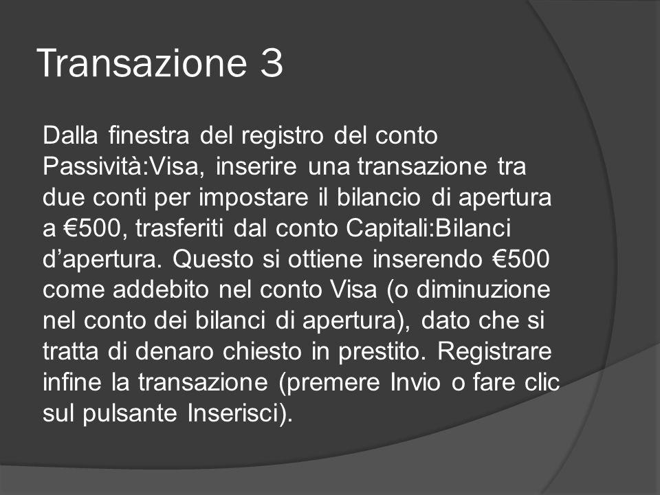 Transazione 3 Dalla finestra del registro del conto Passività:Visa, inserire una transazione tra due conti per impostare il bilancio di apertura a €500, trasferiti dal conto Capitali:Bilanci d'apertura.