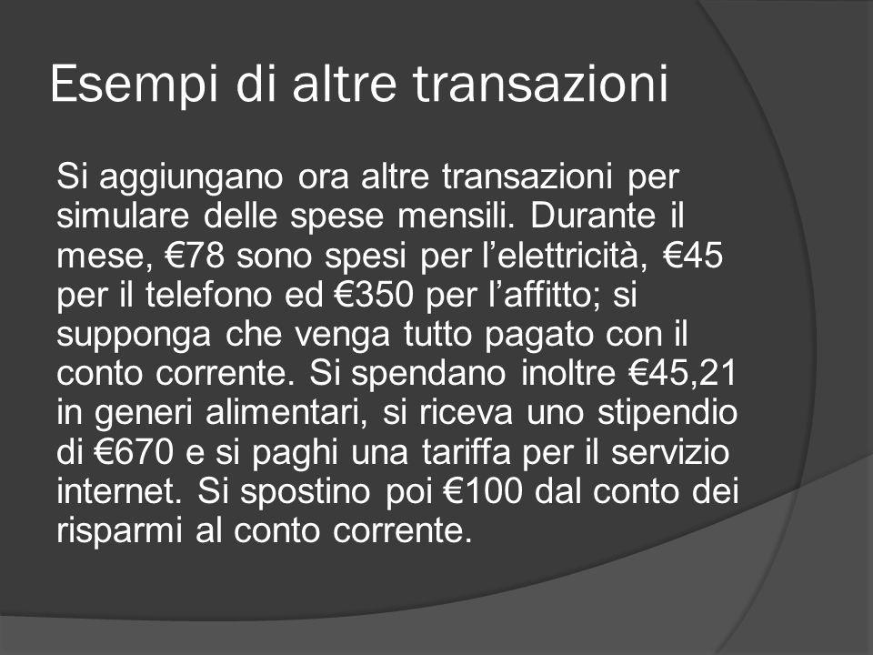 Esempi di altre transazioni Si aggiungano ora altre transazioni per simulare delle spese mensili.