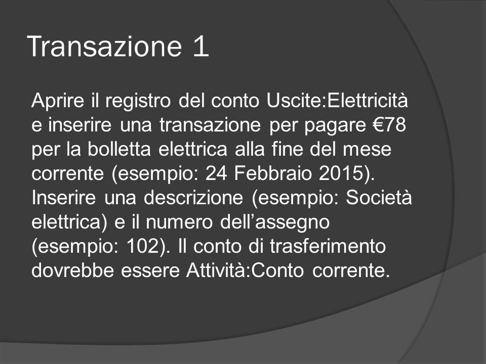 Transazione 1 Aprire il registro del conto Uscite:Elettricità e inserire una transazione per pagare €78 per la bolletta elettrica alla fine del mese corrente (esempio: 24 Febbraio 2015).