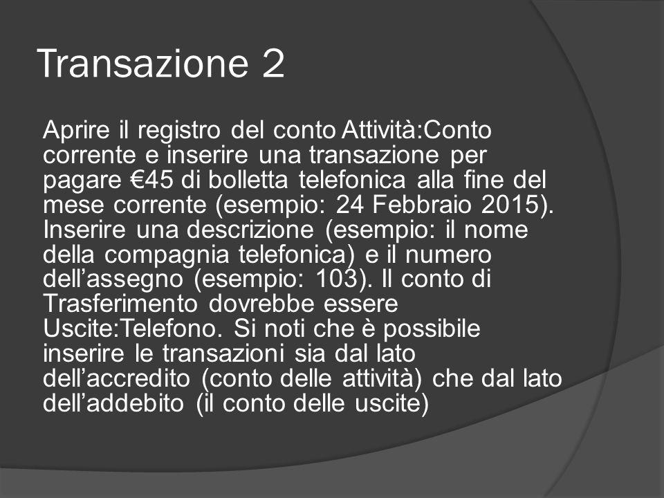 Transazione 2 Aprire il registro del conto Attività:Conto corrente e inserire una transazione per pagare €45 di bolletta telefonica alla fine del mese corrente (esempio: 24 Febbraio 2015).
