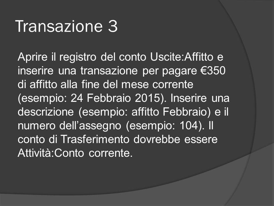 Transazione 3 Aprire il registro del conto Uscite:Affitto e inserire una transazione per pagare €350 di affitto alla fine del mese corrente (esempio: 24 Febbraio 2015).