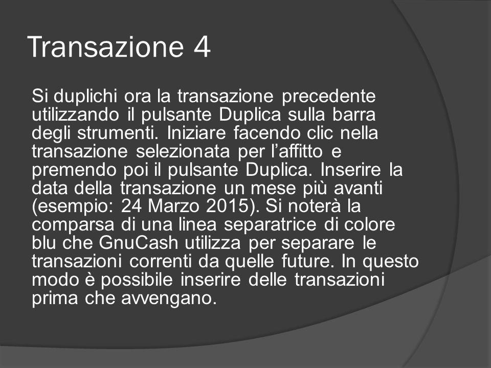 Transazione 4 Si duplichi ora la transazione precedente utilizzando il pulsante Duplica sulla barra degli strumenti.