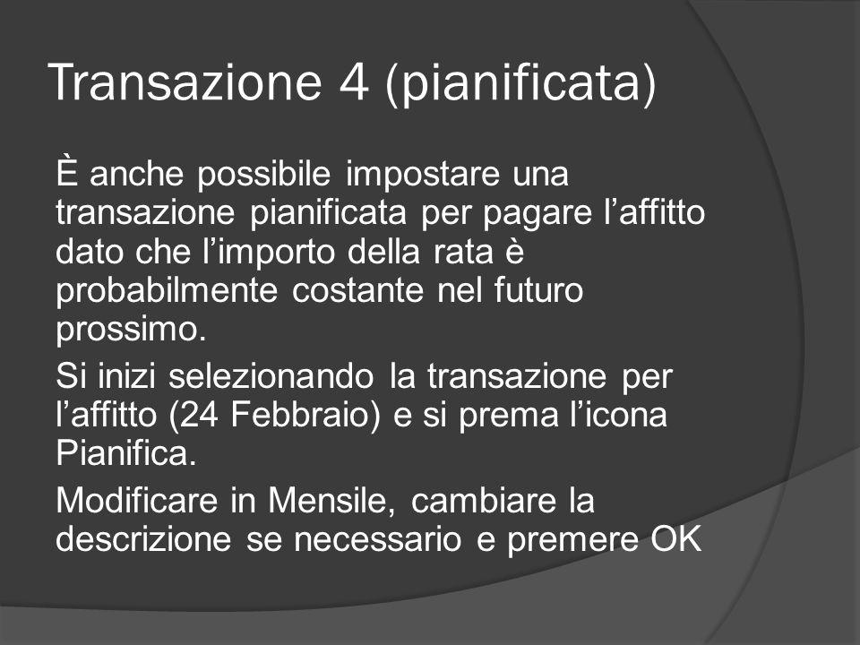 Transazione 4 (pianificata) È anche possibile impostare una transazione pianificata per pagare l'affitto dato che l'importo della rata è probabilmente costante nel futuro prossimo.