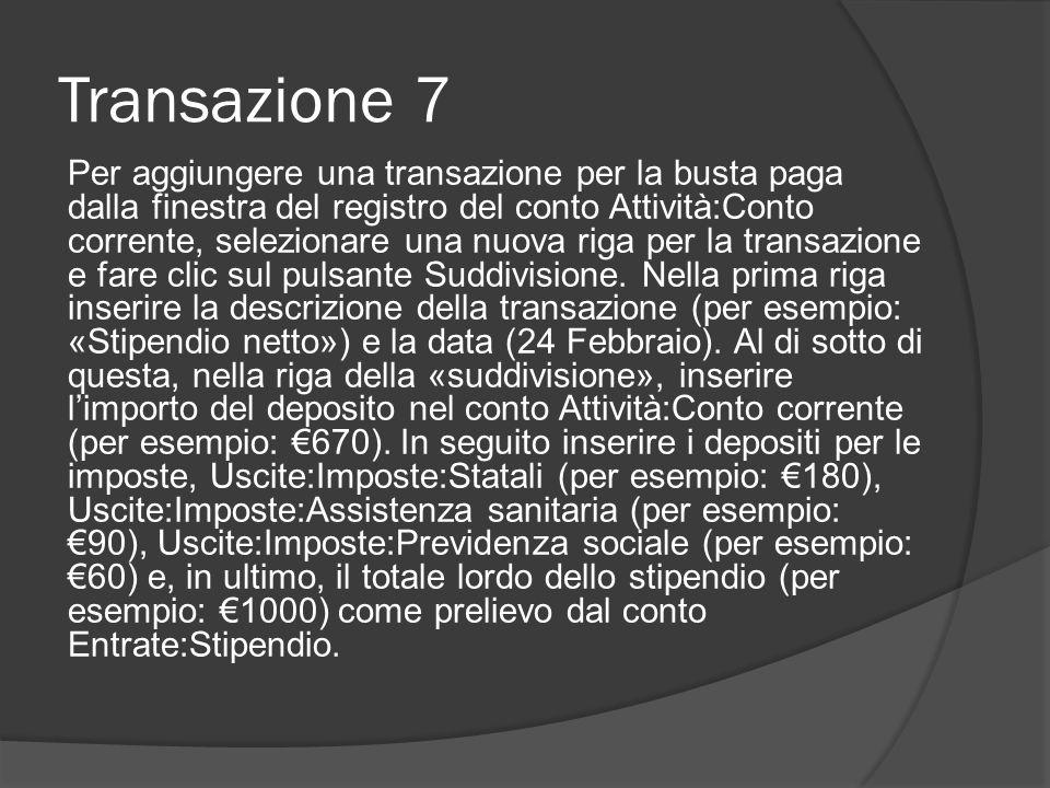Transazione 7 Per aggiungere una transazione per la busta paga dalla finestra del registro del conto Attività:Conto corrente, selezionare una nuova riga per la transazione e fare clic sul pulsante Suddivisione.