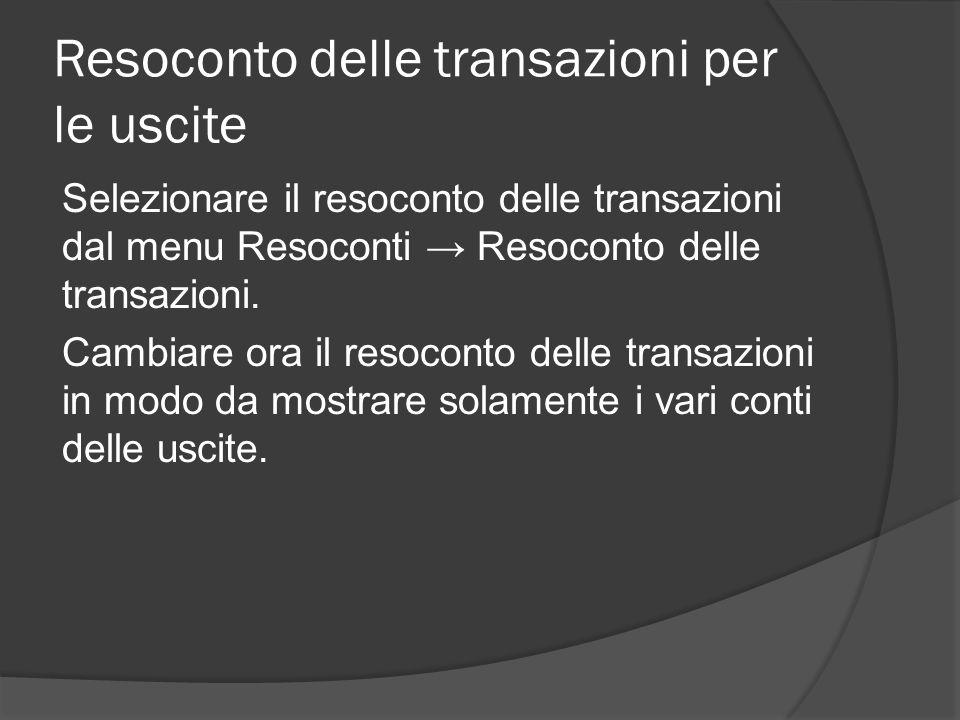 Resoconto delle transazioni per le uscite Selezionare il resoconto delle transazioni dal menu Resoconti → Resoconto delle transazioni.