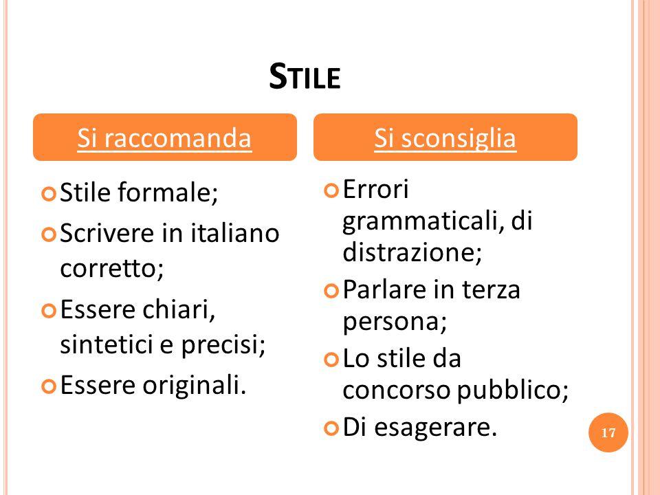 S TILE Stile formale; Scrivere in italiano corretto; Essere chiari, sintetici e precisi; Essere originali.