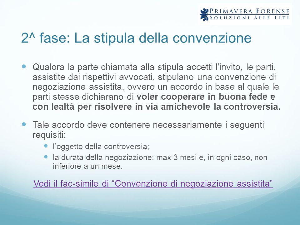 2^ fase: La stipula della convenzione Qualora la parte chiamata alla stipula accetti l'invito, le parti, assistite dai rispettivi avvocati, stipulano