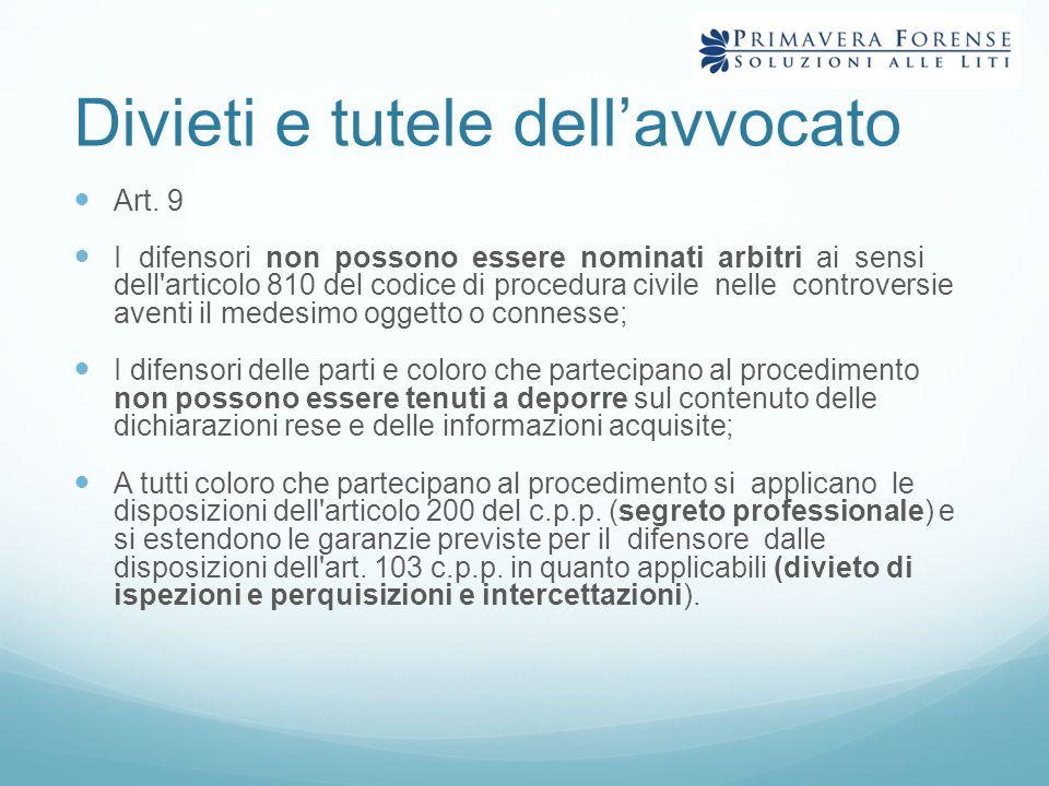Divieti e tutele dell'avvocato Art. 9 I difensori non possono essere nominati arbitri ai sensi dell'articolo 810 del codice di procedura civile nelle