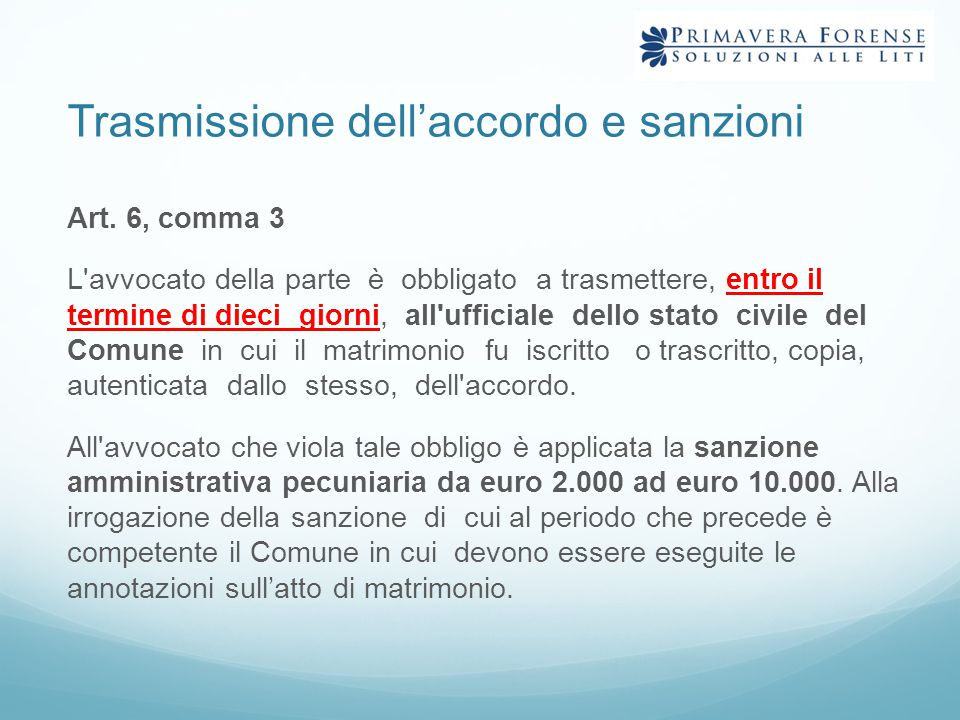 Trasmissione dell'accordo e sanzioni Art. 6, comma 3 L'avvocato della parte è obbligato a trasmettere, entro il termine di dieci giorni, all'ufficiale