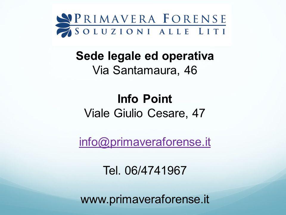 Sede legale ed operativa Via Santamaura, 46 Info Point Viale Giulio Cesare, 47 info@primaveraforense.it Tel. 06/4741967 www.primaveraforense.it