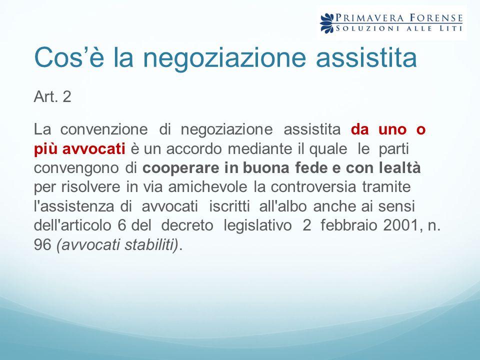 Cos'è la negoziazione assistita Art. 2 La convenzione di negoziazione assistita da uno o più avvocati è un accordo mediante il quale le parti convengo