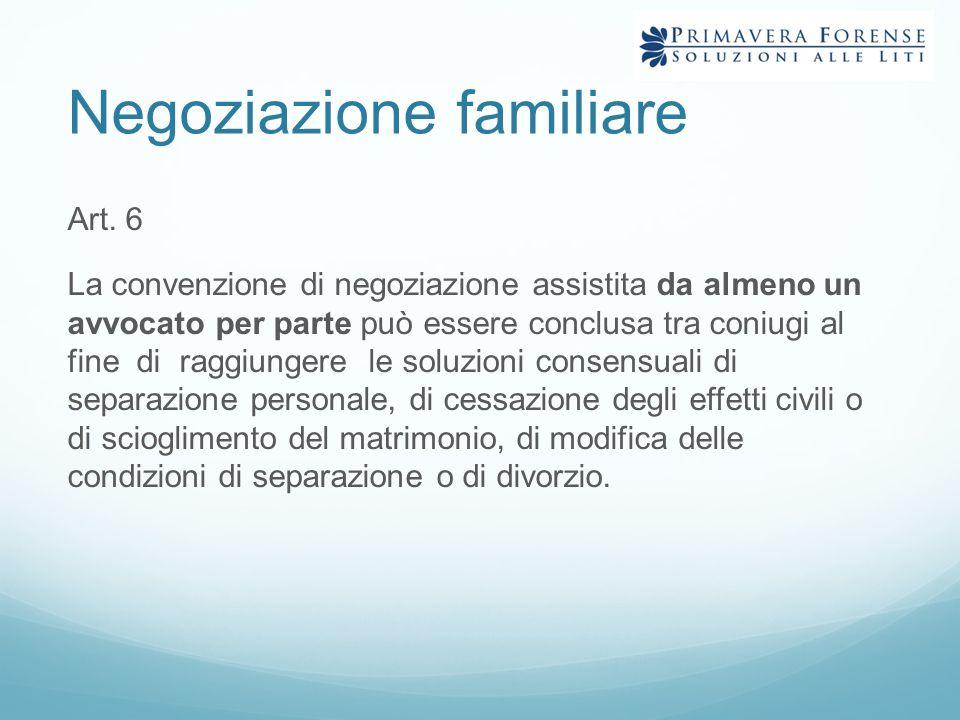 Negoziazione familiare Art. 6 La convenzione di negoziazione assistita da almeno un avvocato per parte può essere conclusa tra coniugi al fine di ragg