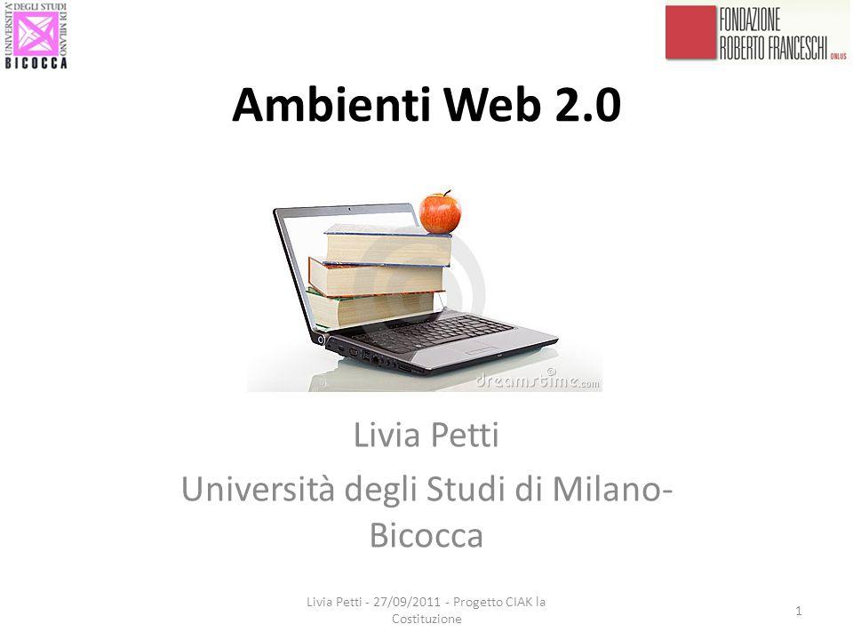 Ambienti Web 2.0 Livia Petti Università degli Studi di Milano- Bicocca 1 Livia Petti - 27/09/2011 - Progetto CIAK la Costituzione