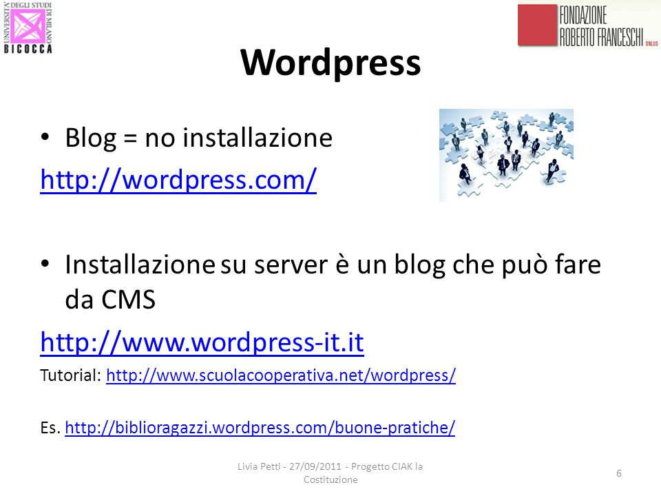 Wordpress Blog = no installazione http://wordpress.com/ Installazione su server è un blog che può fare da CMS http://www.wordpress-it.it Tutorial: http://www.scuolacooperativa.net/wordpress/http://www.scuolacooperativa.net/wordpress/ Es.