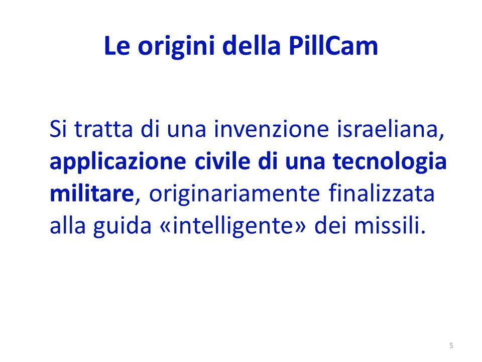 Le origini della PillCam 6  Marchio CE (2001)  FDA (2001)  FDA per utilizzo in pazienti di età > 2 anni PROTOTIPO