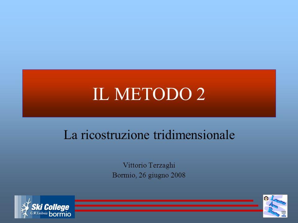 bormio IL METODO 2 La ricostruzione tridimensionale Vittorio Terzaghi Bormio, 26 giugno 2008