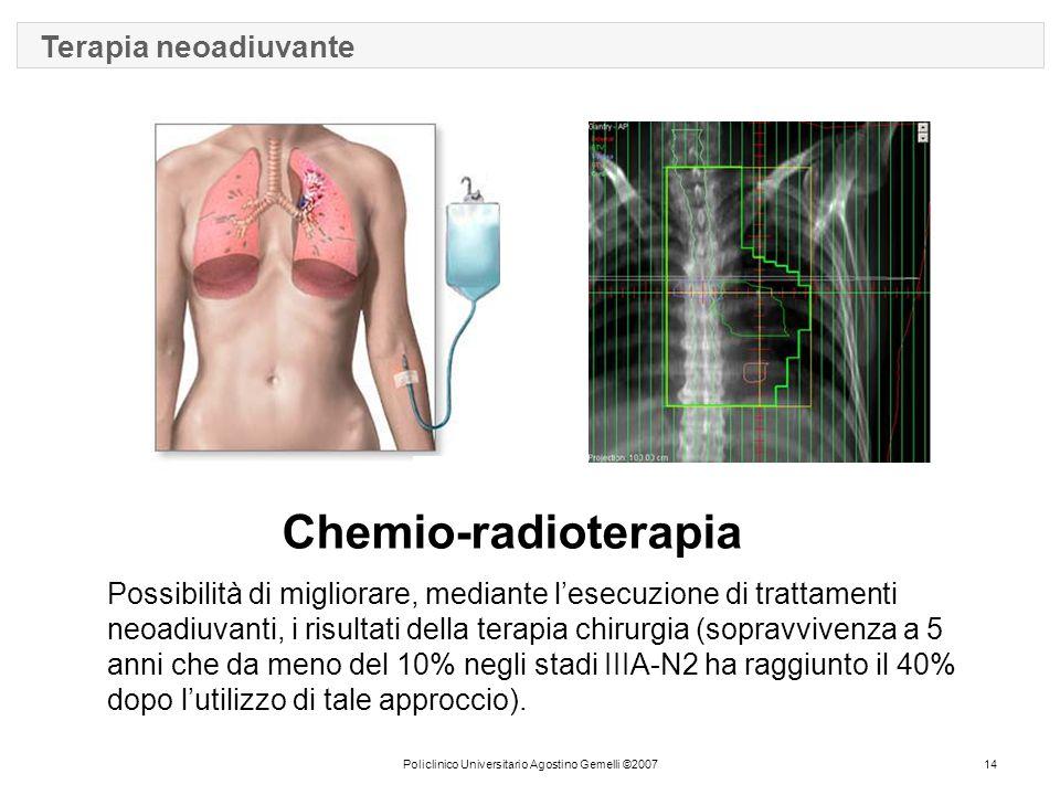Policlinico Universitario Agostino Gemelli ©200714 Chemio-radioterapia Possibilità di migliorare, mediante l'esecuzione di trattamenti neoadiuvanti, i