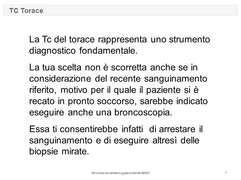 Policlinico Universitario Agostino Gemelli ©20077 TC Torace La Tc del torace rappresenta uno strumento diagnostico fondamentale. La tua scelta non è s