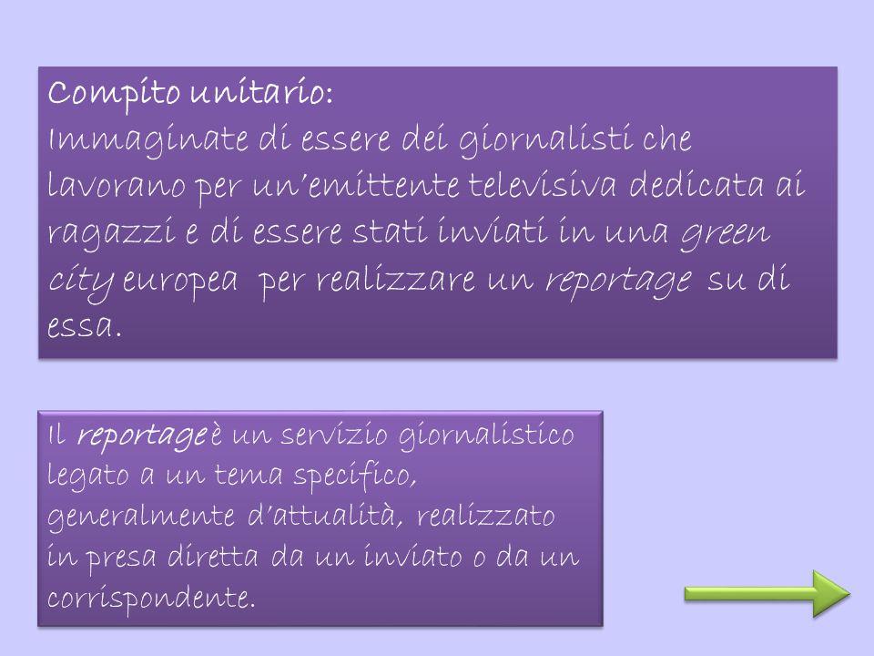 Compito unitario: Immaginate di essere dei giornalisti che lavorano per un'emittente televisiva dedicata ai ragazzi e di essere stati inviati in una g