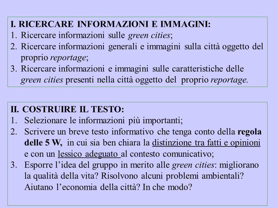 I. RICERCARE INFORMAZIONI E IMMAGINI: 1.Ricercare informazioni sulle green cities; 2.Ricercare informazioni generali e immagini sulla città oggetto de