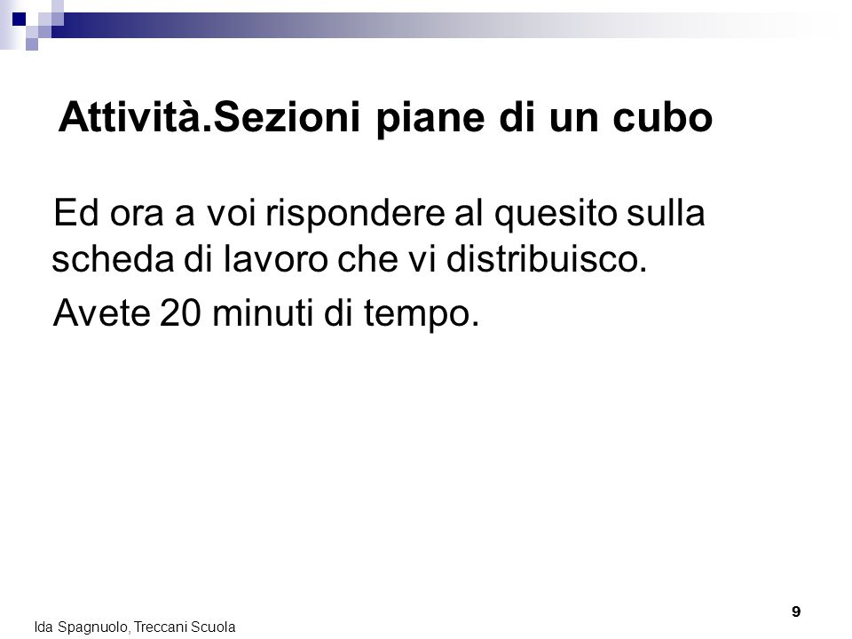 9 Ida Spagnuolo, Treccani Scuola Ed ora a voi rispondere al quesito sulla scheda di lavoro che vi distribuisco. Avete 20 minuti di tempo. Attività.Sez