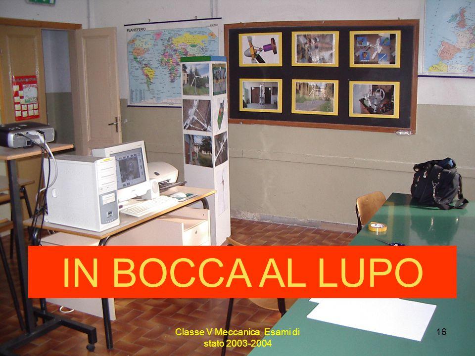 Classe V Meccanica Esami di stato 2003-2004 16 IN BOCCA AL LUPO