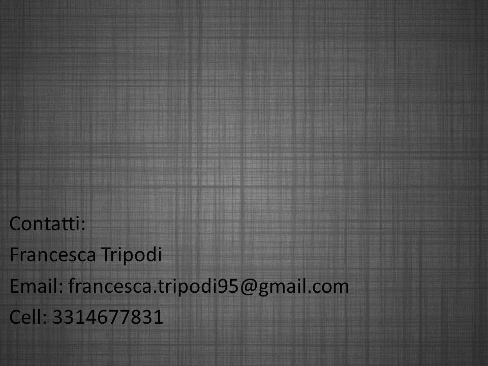 Contatti: Francesca Tripodi Email: francesca.tripodi95@gmail.com Cell: 3314677831