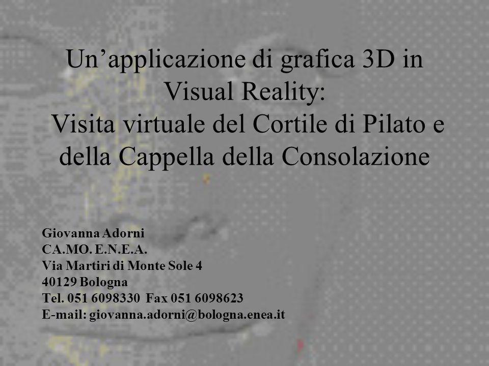 Un'applicazione di grafica 3D in Visual Reality: Visita virtuale del Cortile di Pilato e della Cappella della Consolazione Giovanna Adorni CA.MO.