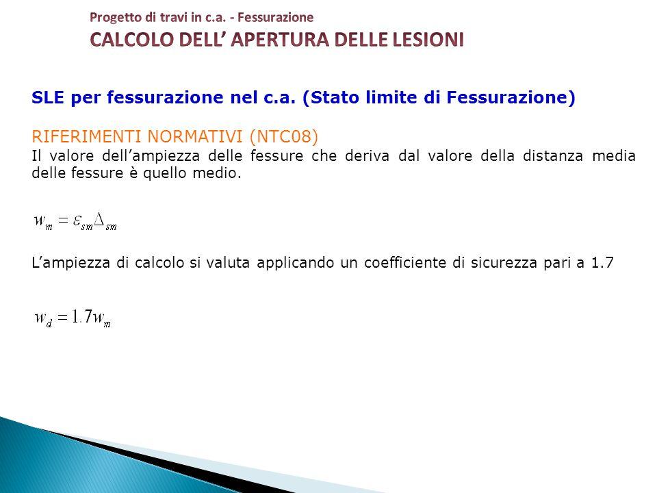 SLE per fessurazione nel c.a. (Stato limite di Fessurazione) RIFERIMENTI NORMATIVI (NTC08) Il valore dell'ampiezza delle fessure che deriva dal valore